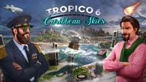Tropico 6 - Caribbean Skies Add-on Trailer